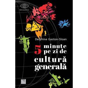 5 minute pe zi de cultura generala | Delphine Gaston-Sloan imagine