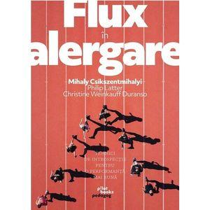 Flux in alergare   Mihaly Csikszentmihalyi, Philip Latter, Christine Weinkauff Duranso imagine