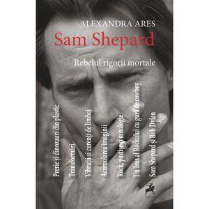 Sam Shepard: rebelul rigorii mortale | Alexandra Ares imagine