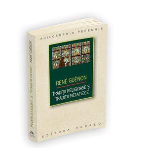 Traditii religioase si traditii metafizice | Rene Guenon imagine