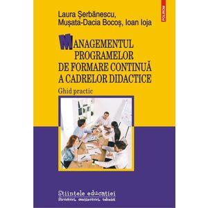 Managementul programelor de formare continua a cadrelor didactice. Ghid practic   Laura Serbanescu, Musata-Dacia Bocos, Ioan Ioja imagine