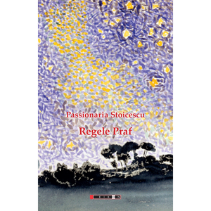 Regele Praf | Passionaria Stoicescu imagine