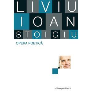 Opera Poetica - Liviu Ioan Stoiciu | Liviu Ioan Stoiciu imagine