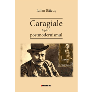 Caragiale fata cu postmodernismul   Iulian Baicus imagine