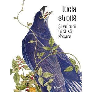 Si vulturii uita sa zboare | Lucia Stroila imagine