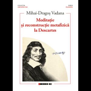 Meditatie si reconstructie metafizica la Descartes | Mihai-Dragos Vadana imagine
