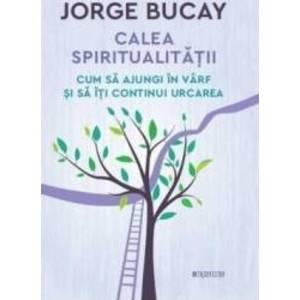Calea spiritualitatii - Jorge Bucay imagine