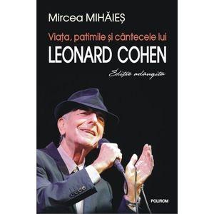 Viata, patimile si cantecele lui Leonard Cohen | Mircea Mihaies imagine