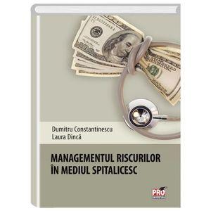 Managementul riscurilor in mediul spitalicesc   Dumitru Constantinescu, Laura Dinca imagine