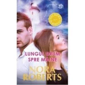 Lungul drum spre maine - Nora Roberts imagine
