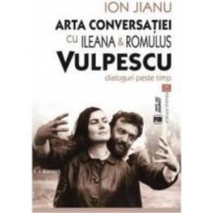 Arta conversatiei cu Ileana si Romulus Vulpescu - Ion Jianu imagine