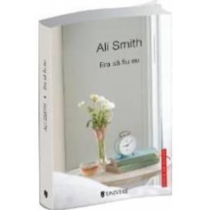 Era sa fiu eu - Ali Smith imagine