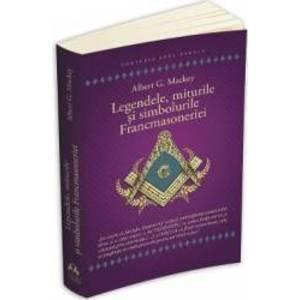 Legendele, miturile si simbolurile Francmasoneriei | Albert G. Mackey imagine