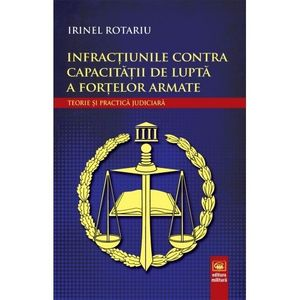 Infractiunile contra capacitatii de lupta a fortelor armate   Irinel Rotariu imagine