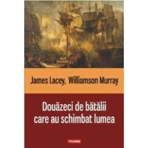 Douazeci de batalii care au schimbat lumea - James Lacey Williamson Murray imagine