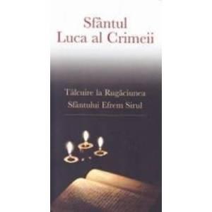 Talcuire la Rugaciunea Sfantului Efrem Sirul - Sfantul Luca al Crimeii imagine