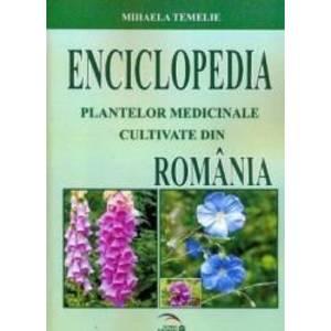 Enciclopedia Plantelor Medicinale Cultivate Din Romania - Mihaela Temelie imagine