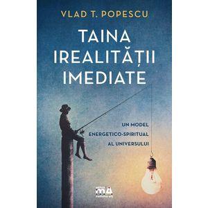 Taina irealitatii imediate | Vlad T. Popescu imagine