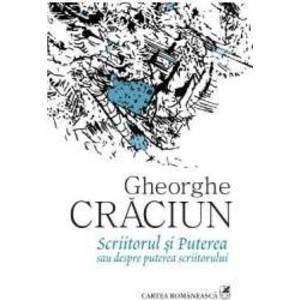 Scriitorul si puterea sau despre puterea scriitorului - Gheorghe Craciun imagine