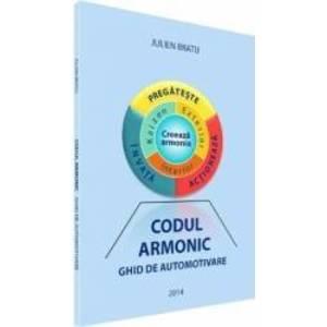 Codul Armonic - ghid de automotivare - Julien Bratu imagine