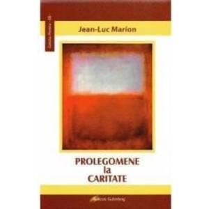 Prolegomene la caritate - Jean-Luc Marion imagine