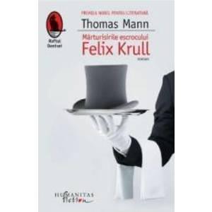 Marturisirile escrocului Felix Krull - Thomas Mann imagine