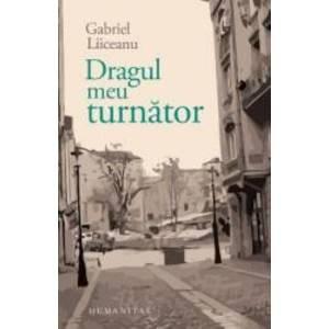 Dragul meu turnator - Gabriel Liiceanu imagine