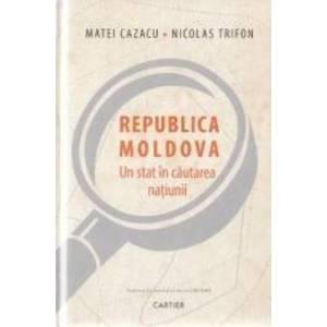 Republica Moldova un stat in cautarea natiunii - Matei Cazacu Nicolas Trifon imagine
