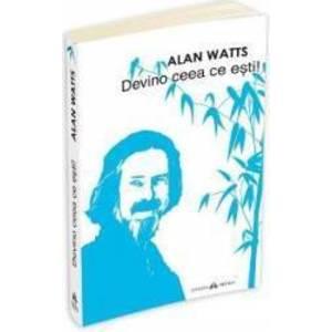 Devino Ceea Ce Esti - Alan Watts imagine