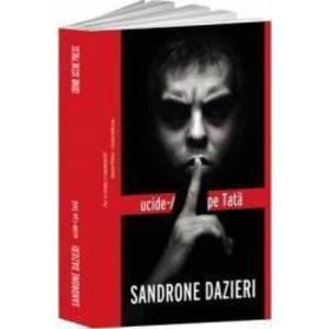 Ucide-l pe Tata   Sandrone Dazieri imagine