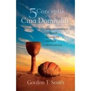 Cinci conceptii despre Cina Domnului - Gordon T. Smith imagine
