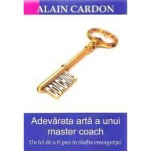 Adevarata arta a unui master coach - Alain Cardon imagine