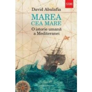 Marea cea mare. O istorie umana a Mediteranei - David Abulafia imagine