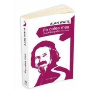 Pe calea mea. O Autobiografie 1915-1965 - Alan Watts imagine