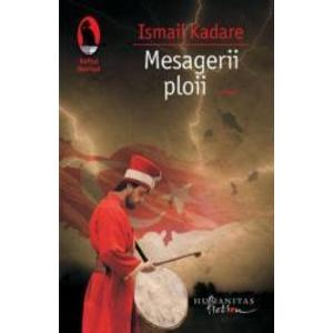 Mesagerii ploii - Ismail Kadare imagine