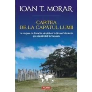 Cartea de la capatul lumii   Ioan T. Morar imagine