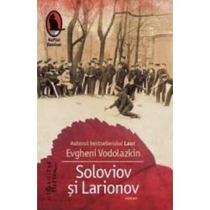 Soloviov si Larionov - Evgheni Vodolazkon imagine