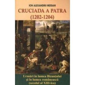 Cruciada a Patra 1202-1204 - Ion Alexandru Mizgan imagine