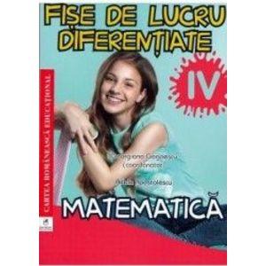 Matematica - Clasa 4 - Fise de lucru diferentiate - Georgiana Gogoescu Adela Apostolescu imagine