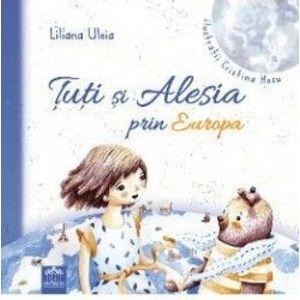 Tuti si Alesia prin Europa - Liliana Uleia Cristina Hosu imagine