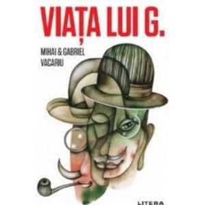 Viata lui G. - Mihai Vacariu Gabriel Vacariu imagine