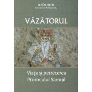 Vazatorul. Viata si petrecerea Prorocului Samuil - Ierotheos mitropolit al Nafpaktosului imagine