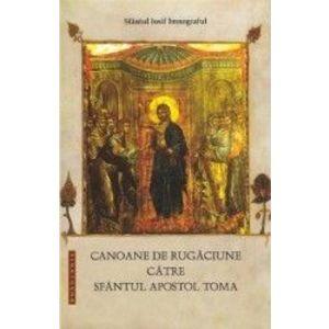 Canoane de rugaciune catre Sfantul Apostol Toma - Sfantul Iosif Imnograful imagine