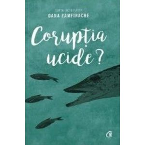 Coruptia ucide - Oana Zamfirache imagine