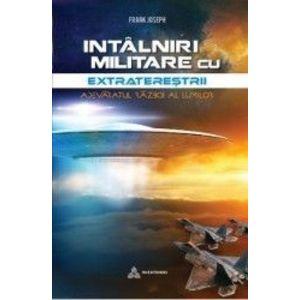 Intalniri militare cu extraterestrii - Frank Joseph imagine
