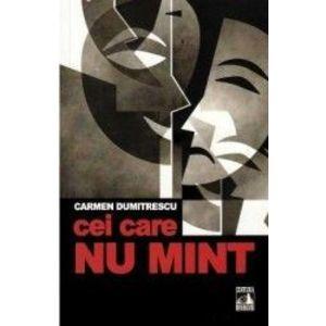 Cei care nu mint - Carmen Dumitrescu imagine