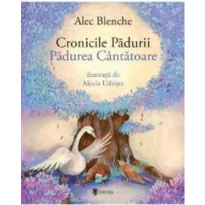 Cronicile Padurii. Padurea cantatoare   Alec Blenche imagine
