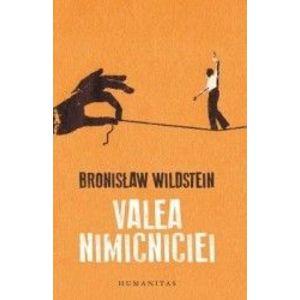 Valea nimicniciei - Bronislaw Wildstein imagine