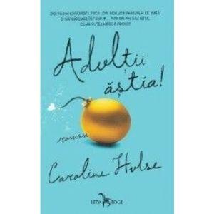Adultii astia - Caroline Hulse imagine