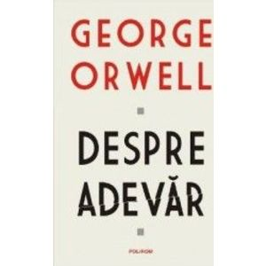 Despre adevar - George Orwell imagine